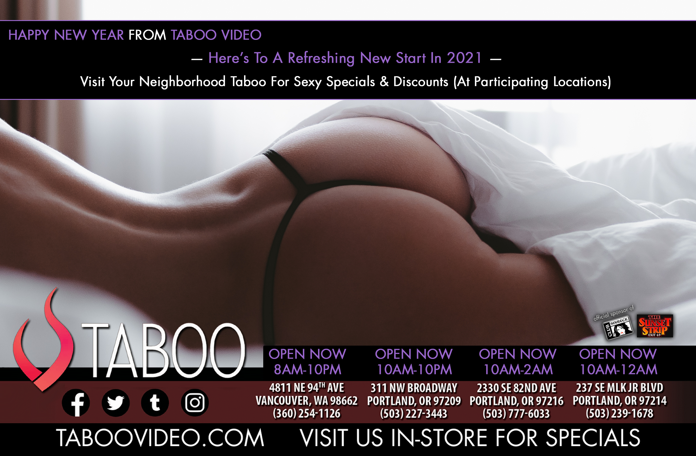 We are proud to announce that, thanks to a strong and proactive community, we are able to open up ALL of our Portland, Seattle and Vancouver-area locations (with safety precautions, of course) for retail sales only. Happy New Year From Taboo Video! Here's To A Refreshing New Start In 2021...Visit Your Neighborhood Taboo For Sexy Specials & Discounts (At Participating Locations).